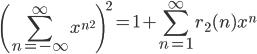 \displaystyle \left( \sum_{n=-\infty}^{\infty}x^{n^2} \right)^2 = 1+\sum_{n=1}^{\infty}r_2(n)x^n