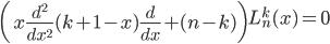 \displaystyle \left( x\frac{d^{2}}{dx^{2}} (k+1-x)\frac{d}{dx}+(n-k)  \right) L_{n}^{k}(x) = 0