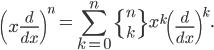 \displaystyle \left( x\frac{d}{dx} \right)^n = \sum_{k=0}^n \left\{ {n \atop k} \right\}x^k\left( \frac{d}{dx} \right)^k.