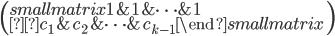 \displaystyle \left(\begin{smallmatrix}1 & 1 & \cdots & 1 \\c_1 & c_2 & \cdots & c_{k-1}\end{smallmatrix}\right)