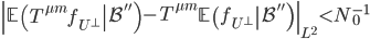 \displaystyle \left\|\left.\mathbb{E}\left(T^{\mu m}f_{U^{\perp}}\right|\mathcal{B}''\right)-T^{\mu m}\left.\mathbb{E}\left(f_{U^{\perp}}\right|\mathcal{B}''\right)\right\|_{L^2} < N_0^{-1}