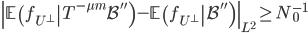 \displaystyle \left\|\left.\mathbb{E}\left(f_{U^{\perp}}\right|T^{-\mu m}\mathcal{B}''\right)-\left.\mathbb{E}\left(f_{U^{\perp}}\right|\mathcal{B}''\right)\right\|_{L^2} \geq N_0^{-1}