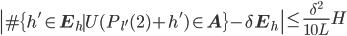 \displaystyle \left|\#\{h' \in \mathbf{E}_h \mid U(P_{l'}(2)+h') \in \mathbf{A}\}-\delta \mathbf{E}_h\right| \leq \frac{\delta^2}{10L}H