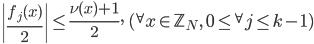 \displaystyle \left|\frac{f_j(x)}{2}\right| \leq \frac{\nu(x)+1}{2}, \quad ({}^{\forall}x \in \mathbb{Z}_N, \ 0 \leq {}^{\forall}j \leq k-1)