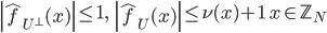 \displaystyle \left|\widehat{f}_{U^{\perp}}(x)\right| \leq 1, \quad \left|\widehat{f}_{U}(x)\right| \leq \nu(x)+1 \quad x \in \mathbb{Z}_N