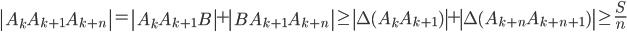 \displaystyle \left|A_kA_{k+1}A_{k+n}\right| = \left|A_kA_{k+1}B\right|+\left|BA_{k+1}A_{k+n}\right| \geq \left|\Delta(A_kA_{k+1})\right|+\left|\Delta(A_{k+n}A_{k+n+1})\right| \geq \frac{S}{n}