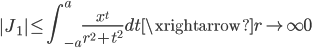 \displaystyle \left|J_1\right| \leq \int_{-a}^a\frac{x^t}{r^2+t^2}dt \xrightarrow{r \to \infty} 0