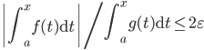 \displaystyle \left.\left|\int_a^xf(t)\mathrm{d}t\right|\right/\int_a^xg(t)\mathrm{d}t \leq 2\varepsilon