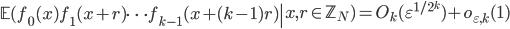 \displaystyle \left.\mathbb{E}(f_0(x)f_1(x+r)\cdots f_{k-1}(x+(k-1)r)\right|x, r \in \mathbb{Z}_N) = O_k(\varepsilon^{1/2^{k}})+o_{\varepsilon, k}(1)