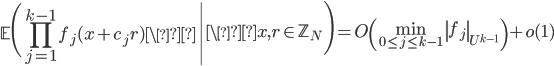 \displaystyle \left.\mathbb{E}\Biggl(\prod_{j=1}^{k-1}f_j(x+c_jr) \right| \x, r \in \mathbb{Z}_N\Biggr) = O\left(\min_{0 \leq j \leq k-1}\left\|f_j\right\|_{U^{k-1}}\right)+o(1)