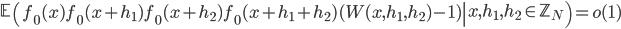 \displaystyle \left.\mathbb{E}\left(f_0(x)f_0(x+h_1)f_0(x+h_2)f_0(x+h_1+h_2)(W(x, h_1, h_2)-1)\right| x, h_1, h_2 \in \mathbb{Z}_N\right)=o(1)