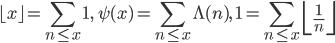 \displaystyle \lfloor x\rfloor=\sum_{n\leq x}1,\quad \psi(x)=\sum_{n\leq x}\Lambda(n),\quad 1=\sum_{n\leq x}\left\lfloor \frac{1}{n}\right\rfloor