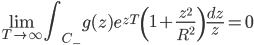 \displaystyle \lim_{T \to \infty}\int_{C_{-}}g(z)e^{zT}\left( 1+ \frac{z^2}{R^2} \right) \frac{dz}{z} = 0
