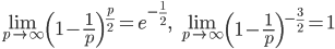 \displaystyle \lim_{p \to \infty}\left( 1 - \frac{1}{p}\right)^{\frac{p}{2}} = e^{-\frac{1}{2}},\quad \displaystyle \lim_{p \to \infty} \left( 1-\frac{1}{p} \right)^{-\frac{3}{2}} =1