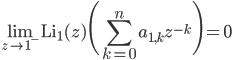 \displaystyle \lim_{z \to 1^-}\mathrm{Li}_1(z)\Biggl(\sum_{k=0}^na_{1, k}z^{-k}\Biggr) = 0