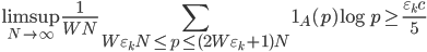 \displaystyle \limsup_{N \to \infty}\frac{1}{WN}\sum_{W\varepsilon_kN \leq p \leq (2W\varepsilon_k+1)N}\mathbf{1}_A(p)\log p \geq \frac{\varepsilon_kc}{5}