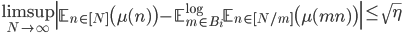 \displaystyle \limsup_{N\to\infty}\left|\mathbb{E}_{n\in [N]}\bigl(\mu(n)\bigr)-\mathbb{E}_{m\in B_i}^{\log}\mathbb{E}_{n\in[N/m]}\bigl(\mu(mn)\bigr)\right|\leq \sqrt{\eta}