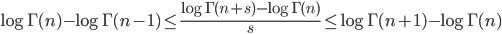 \displaystyle \log \Gamma (n) - \log \Gamma (n - 1) \leq \frac{\log \Gamma (n + s) - \log \Gamma (n)}{s} \leq \log \Gamma (n + 1) - \log \Gamma (n)