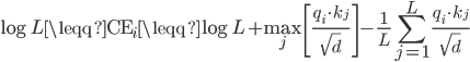 \displaystyle \log L \leqq {\rm CE}_i \leqq \log L + \max_j \left[ \frac{q_i \cdot k_j}{\sqrt{d}} \right] - \frac{1}{L} \sum_{j=1}^L \frac{q_i \cdot k_j}{\sqrt{d}}