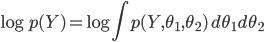 \displaystyle \log p(Y) = \log \int p(Y, \theta_1,\theta_2)\,d\theta_1d\theta_2