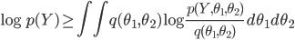 \displaystyle \log p(Y) \ge \int \int q(\theta_1,\theta_2) \log \frac{p(Y, \theta_1,\theta_2)}{q(\theta_1,\theta_2)}\,d\theta_1d\theta_2