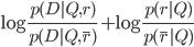 \displaystyle \log{\frac{p(D|Q,r)}{p(D|Q,\bar{r})}} + \log{\frac{p(r|Q)}{p(\bar{r}|Q)}}