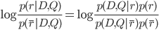 \displaystyle \log{\frac{p(r|D,Q)}{p(\bar{r}|D,Q)}} = \log{ \frac{p(D,Q|r)p(r)}{p(D,Q|\bar{r})p(\bar{r})}}