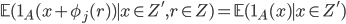 \displaystyle \mathbb{E}(\mathbf{1}_A(x+\phi_j(r) ) \mid x \in Z', r \in Z) = \mathbb{E}(\mathbf{1}_A(x) \mid x \in Z')