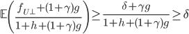 \displaystyle \mathbb{E}\left(\frac{f_{U^{\perp}}+(1+\gamma)g}{1+h+(1+\gamma)g}\right) \geq \frac{\delta+\gamma g}{1+h+(1+\gamma)g}\geq \delta