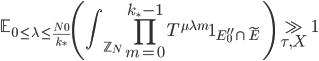 \displaystyle \mathbb{E}_{0 \leq \lambda \leq \frac{N_0}{k_{\ast}}}\left(\int_{\mathbb{Z}_N}\prod_{m=0}^{k_{\ast}-1}T^{\mu \lambda m}\mathbf{1}_{E_0'' \cap \widetilde{E}}\right) \gg_{\tau, X} 1