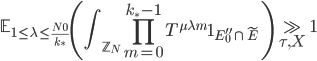 \displaystyle \mathbb{E}_{1 \leq \lambda \leq \frac{N_0}{k_{\ast}}}\left(\int_{\mathbb{Z}_N}\prod_{m=0}^{k_{\ast}-1}T^{\mu \lambda m}\mathbf{1}_{E_0'' \cap \widetilde{E}}\right) \gg_{\tau, X} 1
