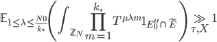 \displaystyle \mathbb{E}_{1 \leq \lambda \leq \frac{N_0}{k_{\ast}}}\left(\int_{\mathbb{Z}_N}\prod_{m=1}^{k_{\ast}}T^{\mu \lambda m}\mathbf{1}_{E_0'' \cap \widetilde{E}}\right) \gg_{\tau, X} 1