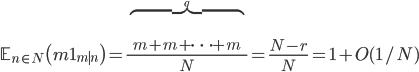 \displaystyle \mathbb{E}_{n\in N}\bigl(m\mathbf{1}_{m\mid n}\bigr)=\frac{\overbrace{m+m+\cdots+m}^{q}}{N}=\frac{N-r}{N}=1+O(1/N)