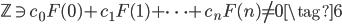 \displaystyle \mathbb{Z} \ni c_0F(0)+c_1F(1)+\cdots +c_nF(n) \neq 0 \tag{6}