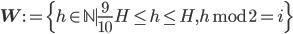 \displaystyle \mathbf{W} := \{h \in \mathbb{N} \mid \frac{9}{10}H \leq h \leq H, h \bmod{2} = i \}
