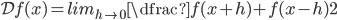 \displaystyle \mathcal{D} f(x)=lim_{h \rightarrow 0} \dfrac{f(x+h)+f(x-h)}{2}