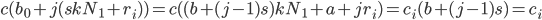 \displaystyle \mathcal{c}(b_0+j(skN_1+r_i)) = \mathcal{c}((b+(j-1)s)kN_1+a+jr_i) = c_i(b+(j-1)s)=c_i