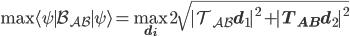 \displaystyle \max {\langle\psi\mid}\mathcal B_{AB}{\mid\psi\rangle} = \max_{\mathbf d_i} 2\sqrt{|T_{AB}\mathbf d_1|^2 + |T_{AB}\mathbf d_2|^2}