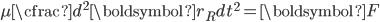 \displaystyle \mu \cfrac{d ^ 2 \boldsymbol{r_R}}{dt ^2} = \boldsymbol{F}
