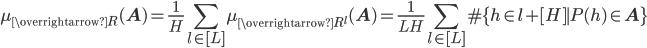 \displaystyle \mu_{\overrightarrow{R{ }}}(\mathbf{A}) = \frac{1}{H}\sum_{l \in [L]}\mu_{\overrightarrow{R^l}}(\mathbf{A}) = \frac{1}{LH}\sum_{l \in [L]}\#\{h\in l+[H] \mid P(h) \in \mathbf{A}\}