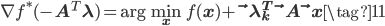 \displaystyle \nabla f^*(-{\bf A}^T {\bf \lambda})= {\rm arg} \min_{\bf x}f(\bf x) + {\bf \lambda}_k^T {\bf A} {\bf x}\tag{11}