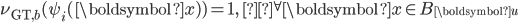 \displaystyle \nu_{\text{GT}, b}(\psi_i(\boldsymbol{x}) )= 1,\quad{}^{\forall}\boldsymbol{x} \in B_{\boldsymbol{u}}