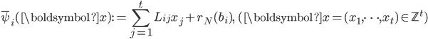 \displaystyle \overline{\psi}_i(\boldsymbol{x}) := \sum_{j=1}^tL_{ij}x_j+r_N(b_i), \quad (\boldsymbol{x} = (x_1, \dots, x_t) \in \mathbb{Z}^t)