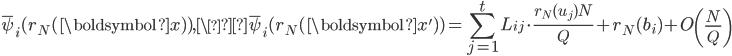 \displaystyle \overline{\psi}_i(r_N(\boldsymbol{x}) ), \\overline{\psi}_i(r_N(\boldsymbol{x}') ) = \sum_{j=1}^tL_{ij}\cdot \frac{r_N(u_j)N}{Q}+r_N(b_i)+O\left(\frac{N}{Q}\right)