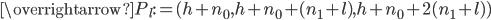 \displaystyle \overrightarrow{P_l} := (h+n_0, h+n_0+(n_1+l), h+n_0+2(n_1+l) )