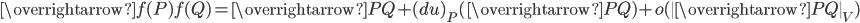 \displaystyle \overrightarrow{f(P)f(Q)}=\overrightarrow{PQ}+(du)_{P}(\overrightarrow{PQ})+o(\|\overrightarrow{PQ}\|_{V})