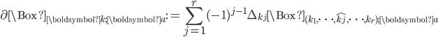 \displaystyle \partial \Box_{\boldsymbol{k}; \boldsymbol{a}} := \sum_{j=1}^r(-1)^{j-1}\Delta_{k_j}\Box_{(k_1, \dots, \hat{k_j}, \dots, k_r); \boldsymbol{a}}