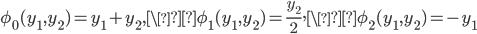 \displaystyle \phi_0(y_1, y_2)=y_1+y_2, \\phi_1(y_1, y_2)=\frac{y_2}{2}, \\phi_2(y_1, y_2)=-y_1