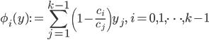\displaystyle \phi_i(y) := \sum_{j=1}^{k-1}\left(1-\frac{c_i}{c_j}\right)y_j, \quad i=0, 1, \dots, k-1