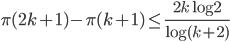 \displaystyle \pi(2k+1)-\pi(k+1)\leq \frac{2k\log 2}{\log (k+2)}